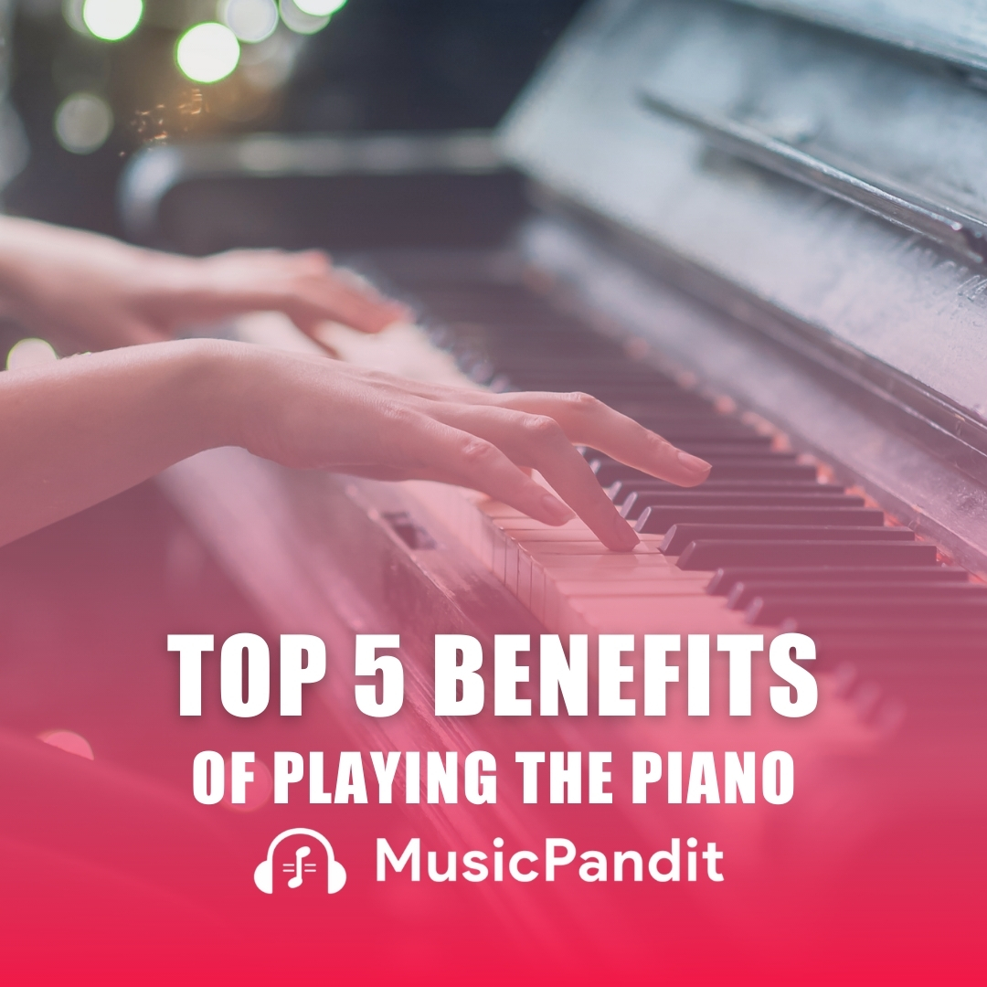 Top 5 Benefits of Playing the Piano
