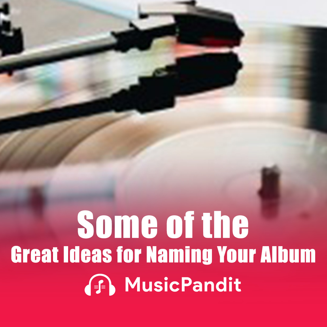 Some of the Great Ideas for Naming Your Album