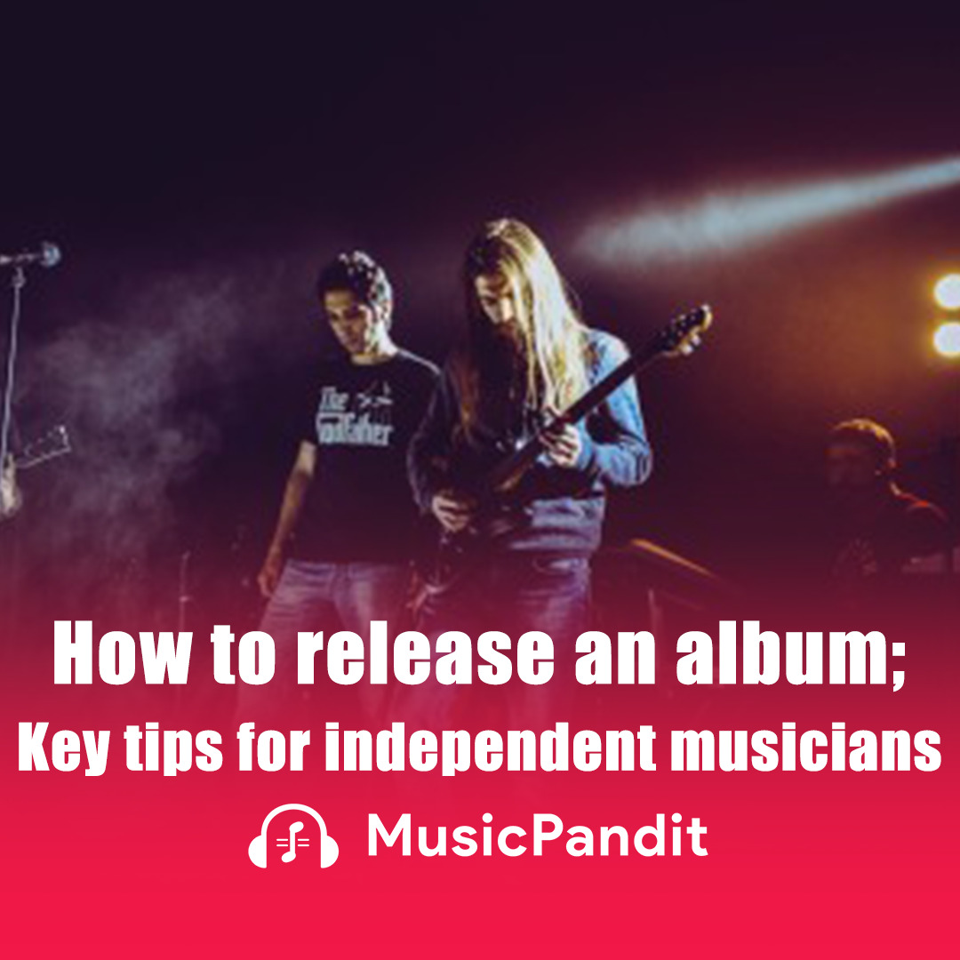 How to release an album; Key tips for independent musicians