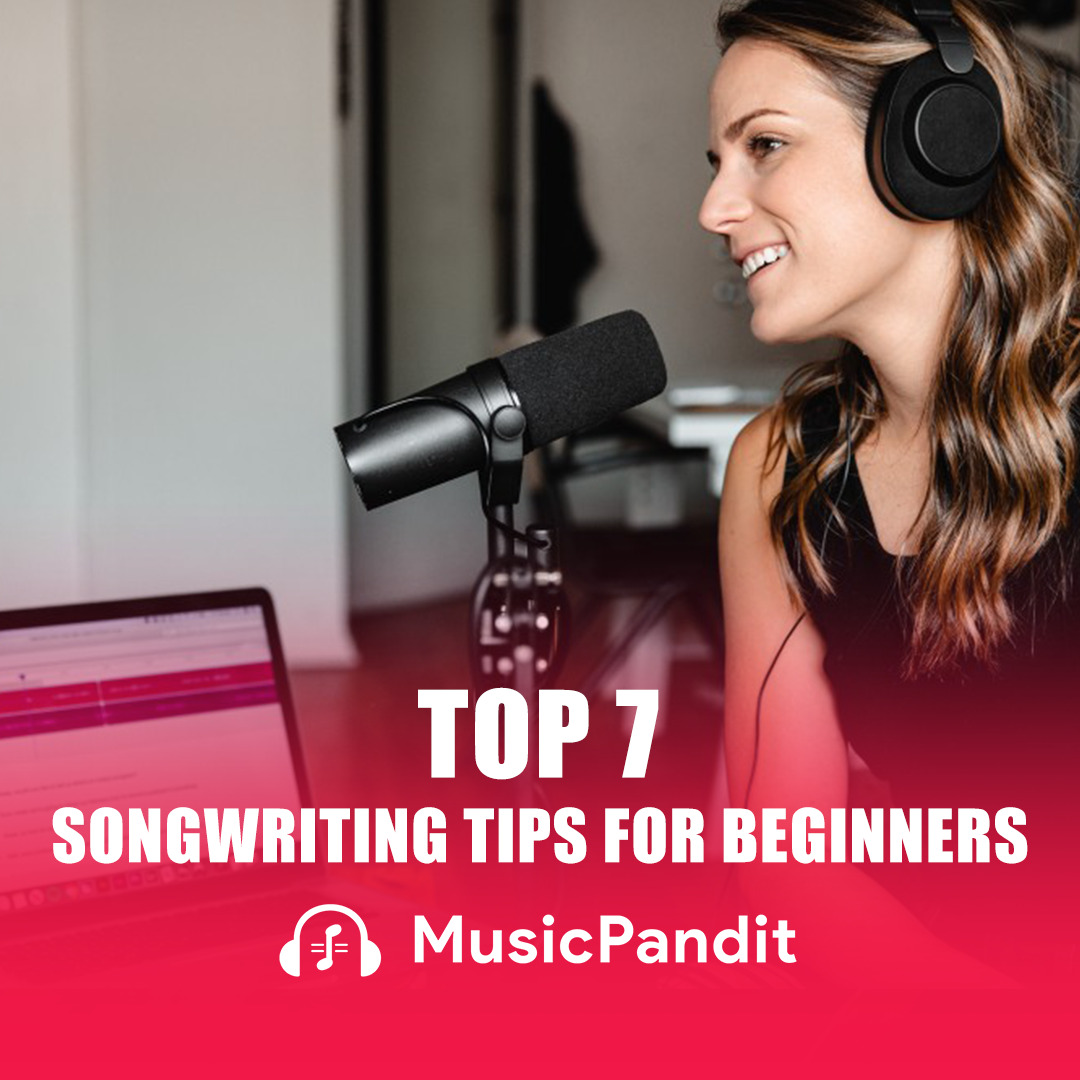 Top 7 Songwriting Tips for Beginners