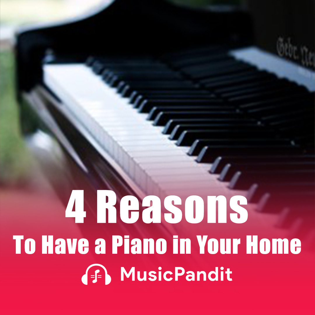 4 Reasons to Have a Piano in Your Home