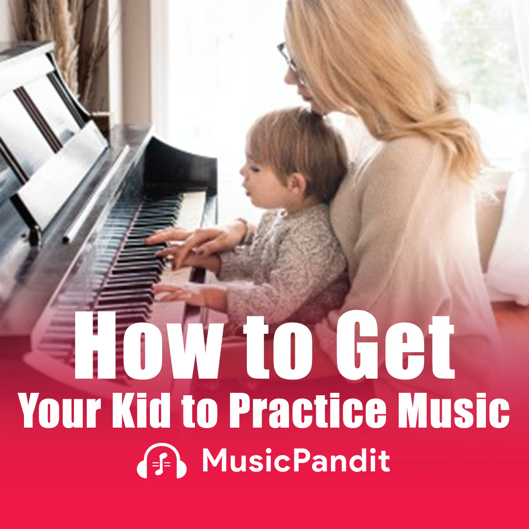 How to Get Your Kid to Practice Music