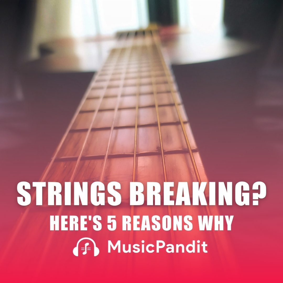 Top 5 Reasons Why Your Guitar Strings Are Breaking