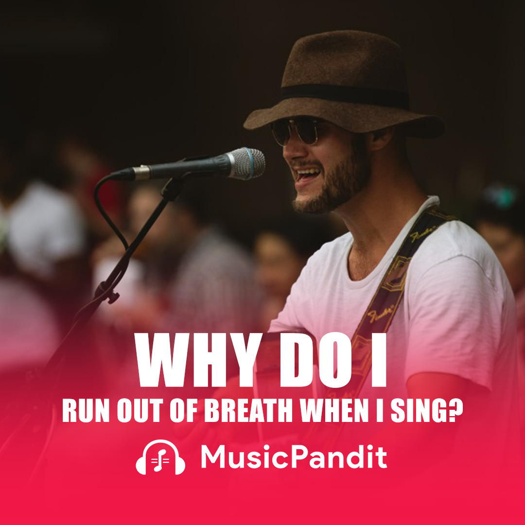 Why do I run out of Breath when I sing